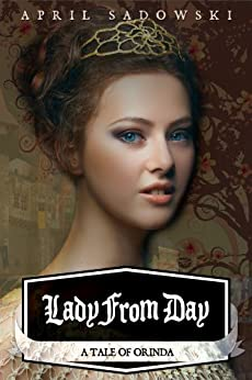 Lady From Day (A Tale of Orinda Book 1) by [Sadowski, April]