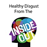 Healthy Disgust from the Inside Out | Rick McDaniel