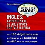 Inglés: Aprendizaje de adjetivos por via rapida [English: Learning Adjectives Fast]: Los 100 adjetivos más usados en inglés con 800 frases de ejemplo [The 100 Most Used Adjectives in English with 800 Example Phrases] | Sarah Retter