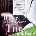 Hinter verschlossener Tür Hörbuch von Marybeth Mayhew Whalen Gesprochen von: Vanida Karun