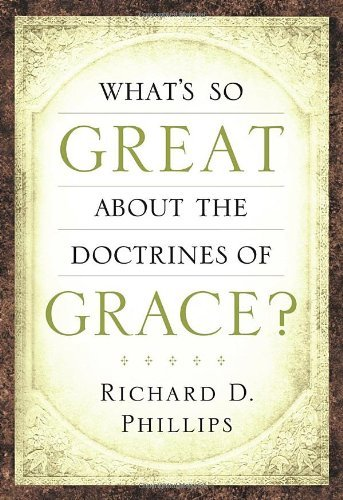 What's So Great About the Doctrines of Grace? by [Phillips, Richard D.]