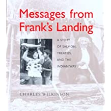 Messages from Frank?s Landing: A Story of Salmon, Treaties, and the Indian Way