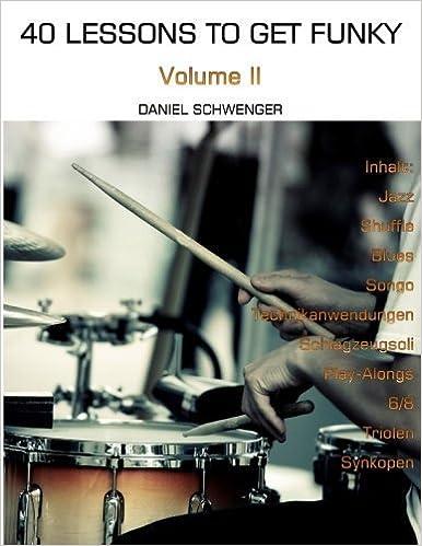 Book 40 Lessons To Get Funky, Vol. II: Dein zweites Schlagzeugjahr: Volume 2 by Daniel Schwenger (2015-07-29)