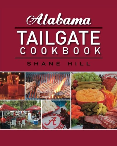 Alabama Tailgate Cookbook: 2010 Recipes in Review by Shane Hill (2011-05-21)