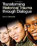 Transforming Historical Trauma through Dialogue, David S. (Scott) Derezotes, 1412996155