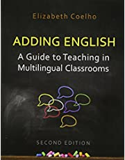 Adding English: A Guide to Teaching in Multilingual Classrooms