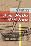 New Paths of the Law : First Lectures in the Roscoe Pound Lectureship Series, Pound, Roscoe, 161619264X