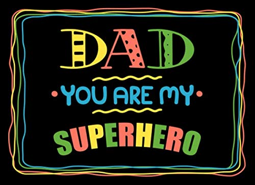 (Dad You Are My Superhero: Fill in the blank book with prompts about What I love about dad/ Father's day / Birthday gifts from)