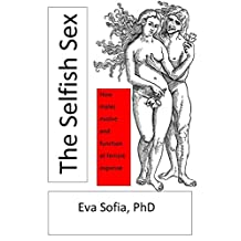 The Selfish Sex: How Males Evolve and Function at Female Expense