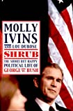 Shrub, Molly Ivins and Lou DuBose, 0375503994