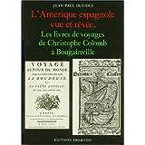 L'Amérique espagnole vue et rêvée : les livres de voyages de Christophe Colomb à Bougainville