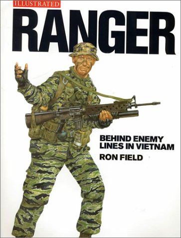 Ranger: Behind Enemy Lines in Vietnam (Military Illustrated Classic Soldiers S.) Ron Field