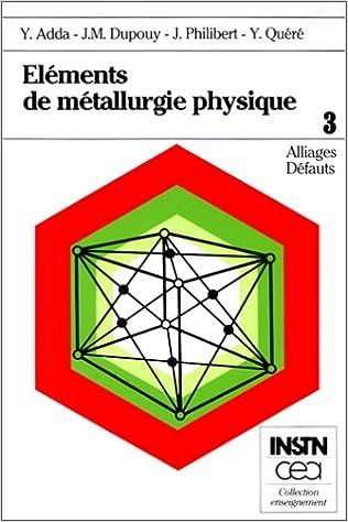 Livre gratuits Eléments de métallurgie physique, tome 3 : Alliages - Défauts pdf, epub ebook