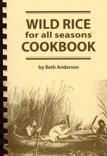 Wild Rice for All Seasons Cookbook by Beth Anderson