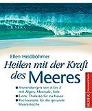 Heilen mit der Kraft des Meeres: Anwendungen von A bis Z mit Algen, Muscheln, Thalasso. Rezepte