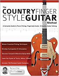 The Country Fingerstyle Guitar Method: A Complete Guide to Travis Picking, Fingerstyle Guitar, & Country Guitar Soloing: Complete Guide to Travis ... Country Guitar Soloing (Learn Country Guitar)