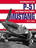 P-51 Mustang: Development of the Long-Range Escort Fighter