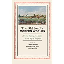 The Old South's Modern Worlds: Slavery, Region, and Nation in the Age of Progress