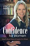 Confidence for Women: How to Boost Yours and Inspire It in Others