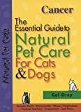 Cancer: The Essential Guide to Natural Pet Care for Cats & Dogs