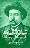 The River of Life and Other Stories, Aleksandr Ivanovich Kuprin, 1410105687