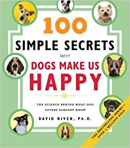 Book 100 Simple Secrets Why Dogs Make Us Happy: The Science Behind What Dog Lovers Already Know by David, PhD Niven (2007-04-24)