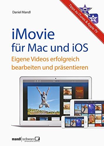 iMovie für OS X und iOS - eigene Videos erfolgreich bearbeiten und präsentieren / mit Tipps zu iTunes & Apple TV: Hilfreiche Anregungen für engagierte ... am Mac oder iPad, iPhone und iPod touch