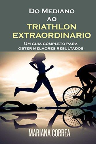 Do Mediano ao TRIATHLON EXTRAORDINARIO: Um Guia Completo para Obter Melhores Resultados (Portuguese Edition) (Triathlon Um)