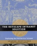 img - for The Netscape Intranet Solution: Deploying the Full-Service Intranet book / textbook / text book