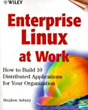 img - for Enterprise Linux at Work: How to Build 10 Distributed Applications for Your Organization book / textbook / text book