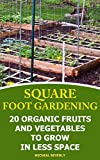 Square Foot Gardening: 20 Organic Fruits and Vegetables To Grow in Less Space: (Gardening Books, Better Homes Gardens)