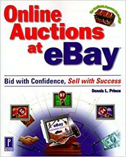 Online Auctions At Ebay Bid With Confidence Sell With Success Prince Dennis L 9780761520702 Amazon Com Books