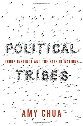 Political Tribes: Group Instinct and the Fate of Nations cover