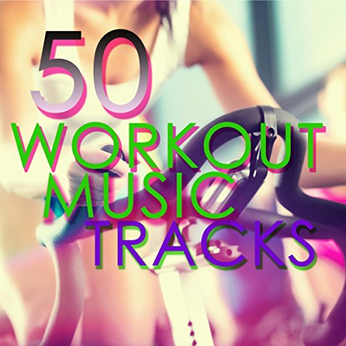 50 Workout Music Tracks- Fast Motivation Music for Cardio, Work Out, Aerobics, Running and Indoor - Music Fast