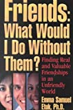 Friends - What Would I Do Without Them? : Finding Real and Valuable Friendships in an Unfriendly World, Etuk, Emma Samuel, 1881293025