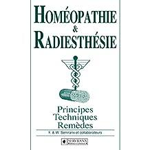 Homéopathie & Radiesthésie: Principes, techniques et remèdes (French Edition)
