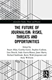 img - for The Future of Journalism: Risks, Threats and Opportunities (Journalism Studies) book / textbook / text book