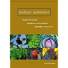 Jardiner autrement ( livre jardinage, potager ) (French Edition)