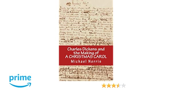 charles dickens and the making of a christmas carol michael norris 9780615559124 amazon com books