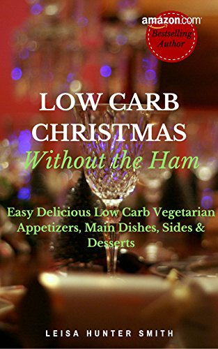 Side Dishes For Ham Christmas - Low Carb Christmas Without the Ham: Easy Delicious Low Carb Vegetarian Appetizers, Main Dishes, Sides & Desserts