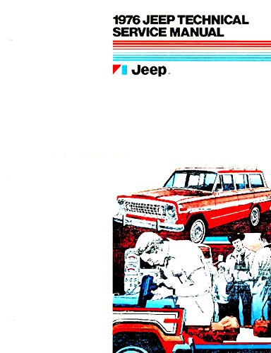 FULLY ILLUSTRATED 1976 JEEP FACTORY REPAIR SHP & SERVICE MANUAL - INCLUDES CJ-7, CJ-5 (Renegade), Cherokee (S. Chief), Wagoneer (Custom) & Truck (J-10, J-20, Custom, Pioneer)