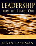 Leadership from the Inside Out : Becoming a Leader for Life, Cashman, Kevin, 1890009318