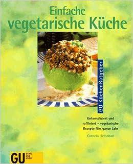 Einfache vegetarische Küche: Amazon.de: Cornelia Schinharl: Bücher
