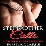 Stepbrother Calls: A Forbidden Taboo Romance | Pamela Clarke
