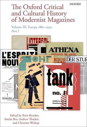 The Oxford Critical and Cultural History of Modernist Magazines: Volume III: Europe 1880 - 1940 (Oxford Critical Cultural History of Modernist Magazines)