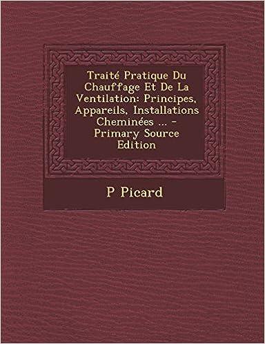 Traite Pratique Du Chauffage Et de La Ventilation: Principes, Appareils, Installations Cheminees ... - Primary Source Edition epub, pdf