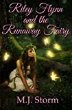 img - for Riley Flynn and the Runaway Fairy (Volume 1) by M.J. Storm (2014-11-18) book / textbook / text book
