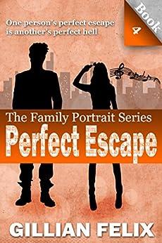 Perfect Escape (Family Portrait Book 4) by [Felix, Gillian]