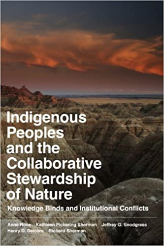 Indigenous Peoples and the Collaborative Stewardship of Nature: Knowledge Binds and Institutional Conflicts by Anne Ross (2011-01-01)