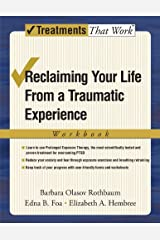 Reclaiming Your Life from a Traumatic Experience: A Prolonged Exposure Treatment Program (Treatments That Work) Kindle Edition